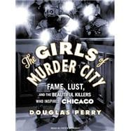 The Girls of Murder City: Fame, Lust, and the Beautiful Kill..., 9781400167692  
