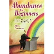 Abundance for Beginners : Simple Strategies for Successful L..., 9780738707709