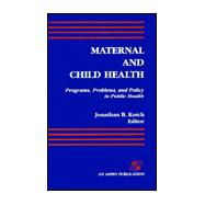 Maternal and Child Health : Programs, Problems, and Policy in Public Health,9780834207714