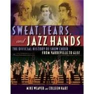 Sweat, Tears and Jazz Hands : The Official History of Show Choir from Vaudeville to Glee,9781557837721