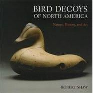 Bird Decoys of North America : Nature, History, and Art, 9781402747724  