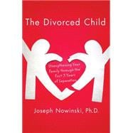 The Divorced Child; Strengthening Your Family through the Fi..., 9780230617728  