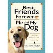 Best Friends Forever: Me and My Dog : What I've Learned abou..., 9780764207754  