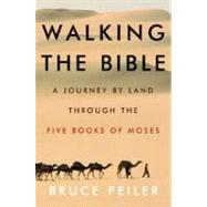 Walking the Bible : A Journey by Land Through the Five Books of Moses,9780380977758