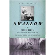 Swallow : Foreign Bodies, Their Ingestion, Inspiration, and the Curious Doctor Who Extracted Them,9781595587770
