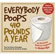 Everybody Poops 410 Pounds a Year An Illustrated Bathroom Companion for Grown-Ups,9781569757772