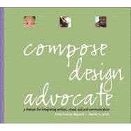Compose, Design, Advocate : A Rhetoric for Integrating Written, Visual, and Oral Communication,9780321117786