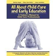 All About Child Care and Early Education: A Trainee's Manual for Child Care Professionals