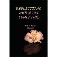 Reflections: Nurses as Educators : Nurses as Educators,9780595447817