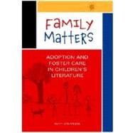 Family Matters : Adoption and Foster Care in Children's Lite..., 9781591587828  