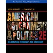 American Government and Politics : Deliberation, Democracy, and Citizenship - No Separate Policy Chapters