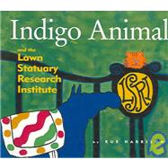 Indigo Animal : And the Lawn Statuary Research Institute,9780966727913
