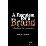 A Requiem for a Brand: Targeting the New-Age Consumer, 9788174367921  