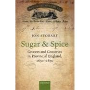 Sugar and Spice : Grocers and Groceries in Provincial England, 1650-1830,9780199577927