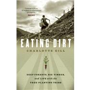 Eating Dirt : Deep Forests, Big Timber, and Life with the Tr..., 9781553657927