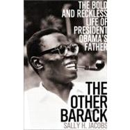 The Other Barack: The Bold and Reckless Life of President Obama's Father,9781586487935