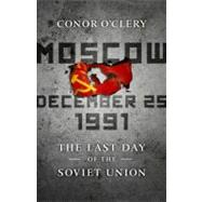 Moscow, December 25, 1991: The Last Day of the Soviet Union, 9781586487966