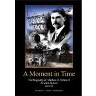 A Moment in Time: The Biography of Matthew B. Sellers, II, A..., 9781935097969  