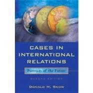 Cases in International Relations : Portraits of the Future,9780321337979