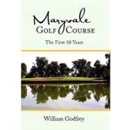 Maryvale Golf Course: The First 50 Years, 9781453577981  