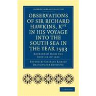 Observations of Sir Richard Hawkins, Knt in His Voyage into ..., 9781108007986  