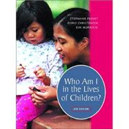 Who Am I in the Lives of Children? : An Introduction to Teaching Young Children