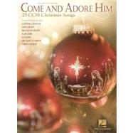 Come and Adore Him : 25 CCM Christmas Songs, 9781458407993