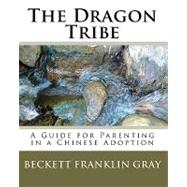 The Dragon Tribe: A Guide for Parenting in a Chinese Adoptio..., 9781450537995  