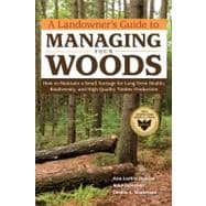 A Landowner's Guide to Managing Your Woods: How to Maintain ..., 9781603428002  
