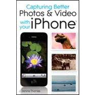 Capturing Better Photos and Video with your iPhone, 9780470638026  