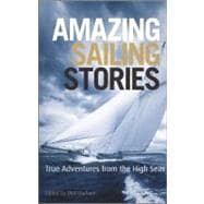 Amazing Sailing Stories : True Adventures from the High Seas, 9780470978030