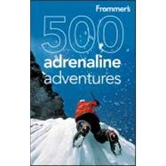Frommer's<sup>&#174;</sup> 500 Adrenaline Adventures, 1st Ed..., 9780470528037  