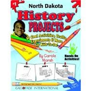 North Dakota History Projects : 30 Cool, Activities, Crafts, Experiments and More for Kids to Do to Learn... by Marsh, Carole