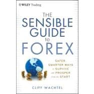 The Sensible Guide to Forex Safer, Smarter Ways to Survive a..., 9781118158074