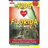 KIDS LOVE FLORIDA, 2nd Edition : Your Family Travel Guide to..., 9780982288085