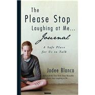 The Please Stop Laughing at Me Journal: A Safe Place to Record Your Innermost Thoughts,9781440528095