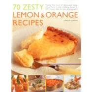 70 Zesty Lemon and Orange Recipes : Making the Most of Delic..., 9781844768103  