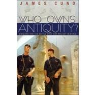 Who Owns Antiquity?: Museums and the Battle over Our Ancient..., 9780691148106  