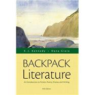 Backpack Literature An Introduction to Fiction, Poetry, Drama, and Writing