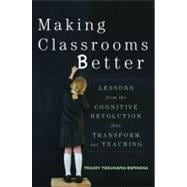 Making Classrooms Better : Lessons from the Cognitive Revolution That Transform Our Teaching,9780393708134