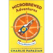 Microbrewed Adventures : A Lupulin Filled Journey to the Hea..., 9780060758141