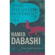 Iran, the Green Movement and the USA : The Fox and the Parad..., 9781848138155  