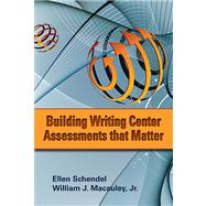 Building Writing Center Assessments That Matter,9780874218169