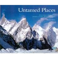 Untamed Places : Adventures in Mountains, Deserts, Jungles, ..., 9780865348172