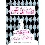 The Bride's Survival Guide: 150 Mistakes You Should Avoid fo..., 9781598698176  