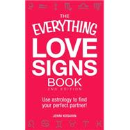 The Everything Love Signs Book: Use Astrology to Find Your Perfect Partner!,9781440528194