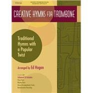 Creative Hymns for Trombone : Traditional Hymns with a Popul..., 9780834178212