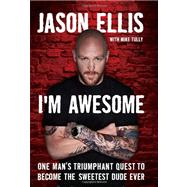 I'm Awesome : One Man's Triumphant Quest to Become the Sweet..., 9780062098214