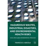 Hazardous Wastes, Industrial Disasters, and Environmental He..., 9780230118218