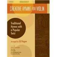 Creative Hymns for Violin : Traditional Hymns with a Popular..., 9780834178236